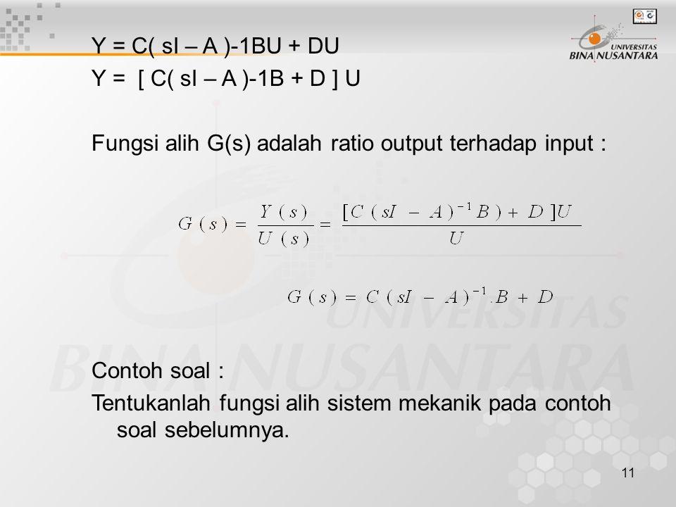 Y = C( sI – A )-1BU + DU Y = [ C( sI – A )-1B + D ] U. Fungsi alih G(s) adalah ratio output terhadap input :